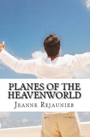 Planes of the Heavenworld  by  Jeanne Rejaunier