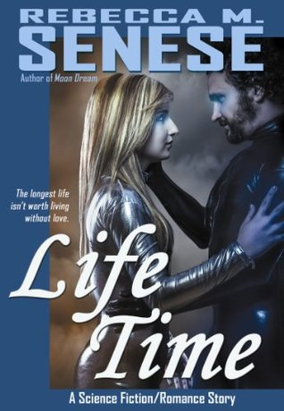 Life Time: A Science Fiction/Romance Story  by  Rebecca M. Senese