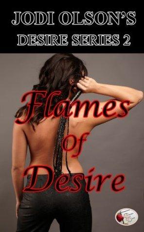 Flames of Desire (Jodi Olsons Desire Series)  by  Jodi Olson