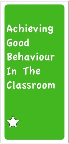 Achieving Good Behaviour In The Classroom  by  R. Luckett