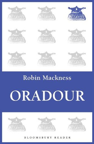 Oradour  by  Robin Mackness