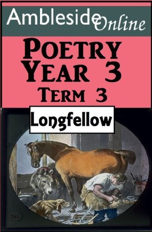 AmblesideOnline Poetry, Year 3 Term Three, Longfellow  by  Henry Wadsworth Longfellow