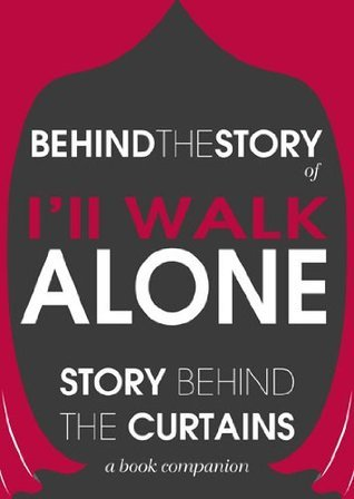 Ill Walk Alone: Behind the Story - The Undisclosed Story Behind the Curtains (Behind-the-Scenes Commentary Guide to Ill Walk Alone: A Novel Audiobook, Hardcover, Paperback)  by  Behind the Story Team
