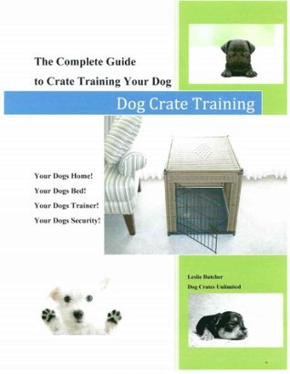 Dog Crate Training E-Book - How to Crate Train  by  Leslie Butcher