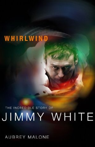 Whirlwind: The Incredible Story of Jimmy White  by  Aubrey Malone