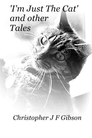 Im Just The Cat and other Tales  by  Christopher Gibson