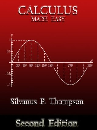 Calculus Made Easy  by  Silvanus P. Thompson (Annotated) by Silvanus Phillips Thompson
