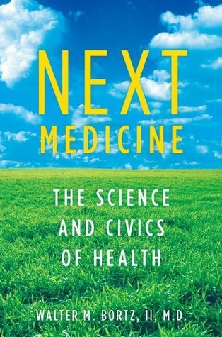 Next Medicine: The Science and Civics of Health  by  Walter Bortz