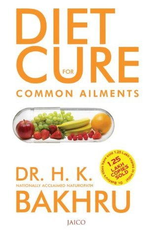 Diet Cure For Common Ailments: 1  by  H.K. Bakhru