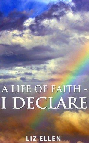 A Life Of Faith - I Declare  by  Liz Ellen