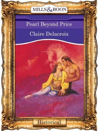 Pearl Beyond Price (Mills & Boon Vintage 90s Historical)  by  Claire Delacroix