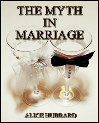 The Myth in Marriage  by  Alice Hubbard
