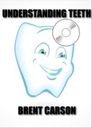 Understanding Teeth  by  Brent Carson