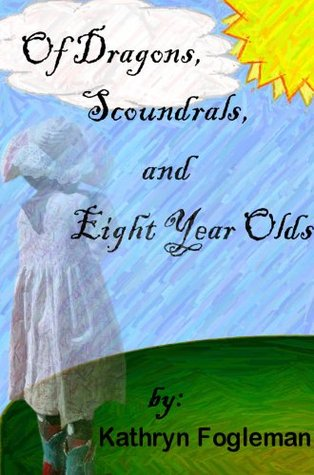 Of Dragons, Scoundrels, & Eight Year Olds Kathryn Fogleman