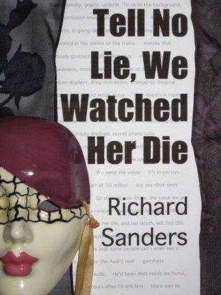 Tell No Lie, We Watched Her Die  by  Richard      Sanders