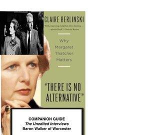 The Margaret Thatcher Interviews: Baron Walker of Worcester  by  Claire Berlinski