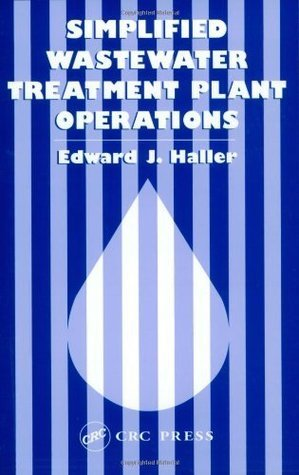 Simplified Wastewater Treatment Plant Operations  by  Edward Haller