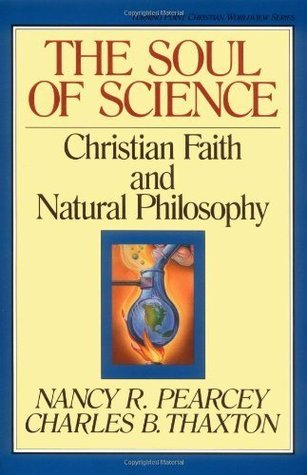 The Soul of Science: Christian Faith and Natural Philosophy (Turning Point Christian Worldview Series)  by  Nancy Pearcey