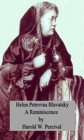 Helen Petrovna Blavatsky - A Reminiscence  by  Harold W. Percival