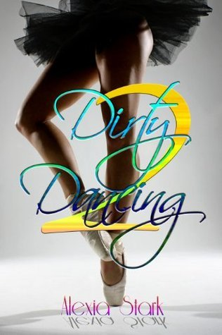 Dirty Dancing (#2)  by  Alexia Stark
