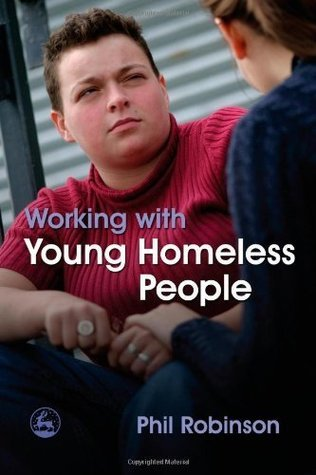 Working with Young Homeless People Phil Robinson