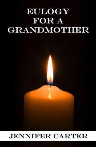 Eulogy for a Grandmother  by  Jennifer Carter