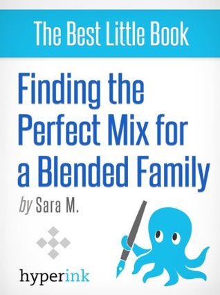 Happy Blended Families: How Step Families Can Get Along Sara M.