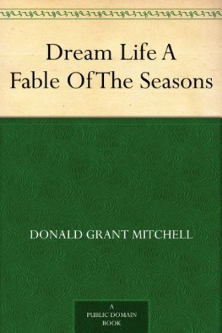 Dream Life A Fable Of The Seasons Donald Grant Mitchell