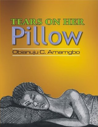 Tears On Her Pillow O. Chiamaka Amamgbo