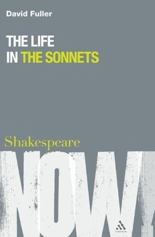 The Life in the Sonnets (Shakespeare Now)  by  David Fuller