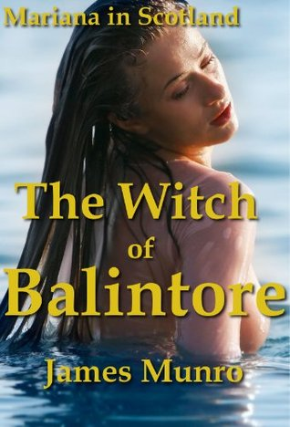 The Witch of Balintore: Mariana in Scotland (The Mariana Books) James Munro