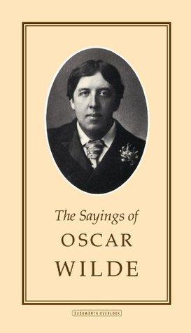 The Sayings of Oscar Wilde (Duckworth Sayings Series) Oscar Wilde