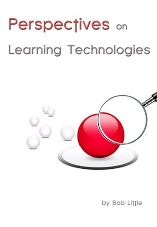 Perspectives On Learning Technologies  by  Bob Little