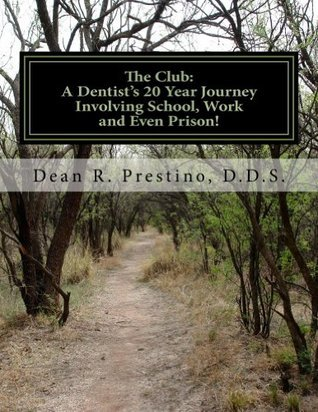 The Club: A Dentists 20 Year Journey Involving School, Work and Even Prison!  by  Dean Prestino