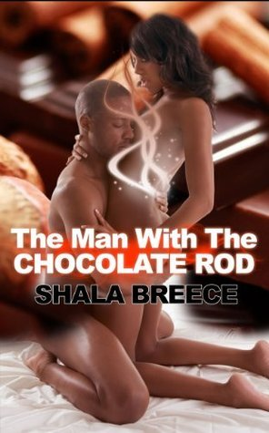 Black Erotica: The Man With The Chocolate Rod  by  Shala Breece