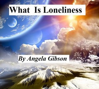 What Is Loneliness Angela Gibson