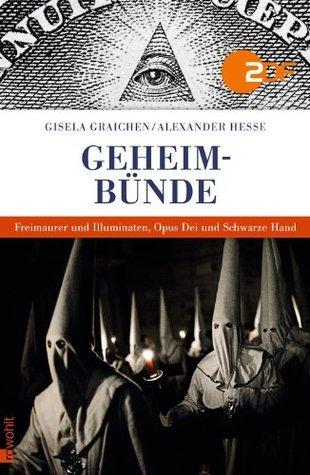 Geheimbünde: Freimaurer und Illuminaten, Opus Dei und Schwarze Hand Gisela Graichen