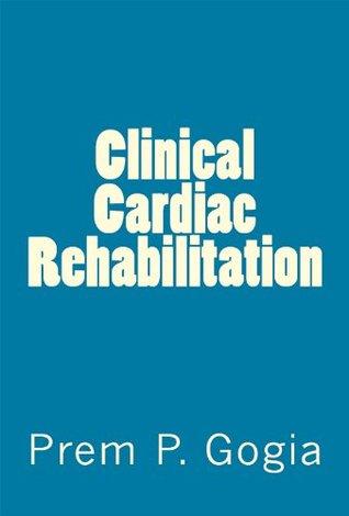 Clinical Cardiac Rehabilitation  by  Prem P. Gogia