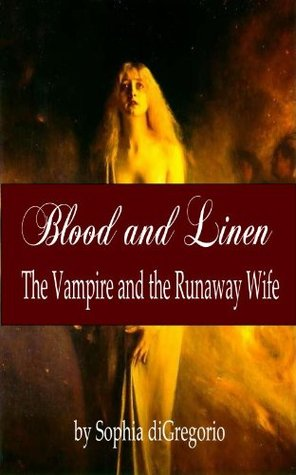 Blood and Linen:  The Vampire and the Runaway Wife Sophia diGregorio