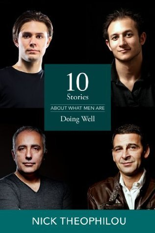 10 Stories about what Men are Doing Well Nick Theophilou