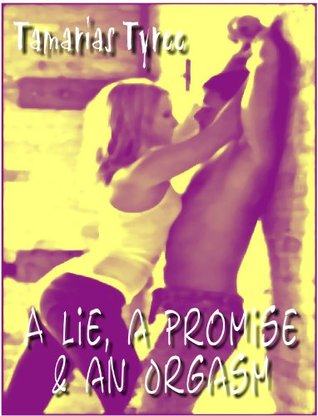 A Lie, a Promise & an Orgasm (Delicious Housewives - Part Two)  by  Tamarias Tyree