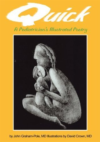 Quick: A Pediatricians Illustrated Poetry John Graham-Pole