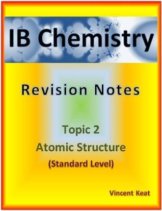 IB Chemistry: 2 Atomic Structure Revision Notes (Standard Level) (IB Chemistry Revision Notes) Vincent Keat