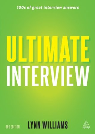 Ultimate Interview: 100s of Great Interview Answers Tailored to Specific Jobs (Ultimate Series)  by  Lynn Williams