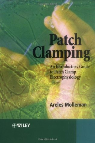 Patch Clamping: An Introductory Guide to Patch Clamp Electrophysiology Areles Molleman