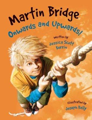 Martin Bridge: Onwards and Upwards! Jessica Scott Kerrin