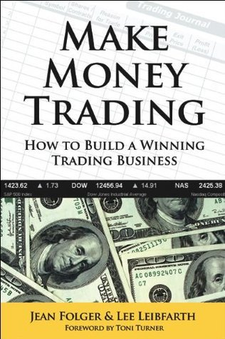 Make Money Trading: How to Build a Winning Trading Business  by  Lee Leibfarth