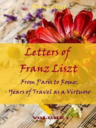 Letters of Franz Liszt : Volume I  by  Franz Liszt