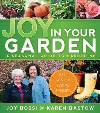 Joy in Your Garden: A Seasonal Guide to Gardening Joy Bossi