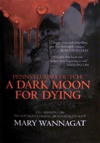 Pennsylvania Dutch: A Dark Moon For Dying Mary Wannagat